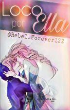 Loco por Ella   Jelsa   [L.P.N.] by Rebel_Forever122