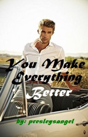 You Make Everything Better by presleysangel