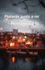 Flotarás junto a mi.-Pennywise x_____  by malenuchi678