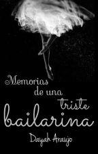 Memorias de una triste bailarina  by AraujoDayah