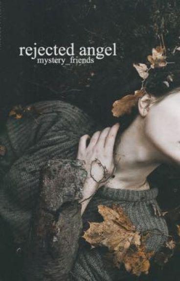 Rejected Angel [ r e - w r i t i n g ] [rough draft]