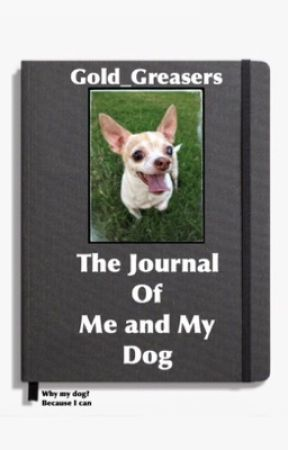 The Journal of Me and My Dog by Gold_Greasers