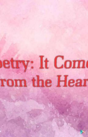 Poetry: It Comes From The Heart  by h01052007