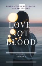 Love not Blood(Editing) by BlueMoonLight-