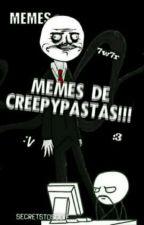 Memes creepypastas :3 by SecretsToSolve
