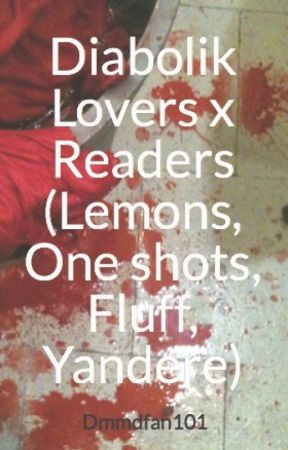 Diabolik Lovers x Readers (Lemons, One shots, Fluff, Yandere