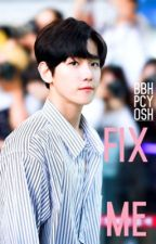 Fix Me ~ B.b.h., P.c.y., O.s.h.  by kingblingy