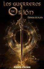 Los Guerreros de Orión - Espada de Plata (#1) #WOWAWARDS2K19 by Darkfantasies01