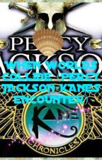 When Worlds Collide (Percy Jackson-Kanes Encounter) by jelo092502