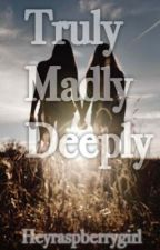 Truly, Madly, Deeply.  by heyraspberrygirl