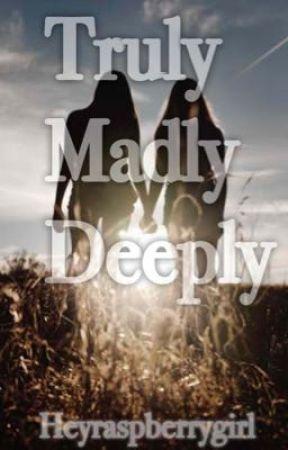 Truly, Madly, Deeply.  by heyraspberrygirl