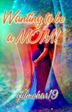 Wanting to be a MOM! by gulmohar19