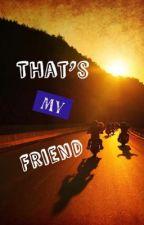 That's My Friend by JesicForME