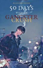 50 Days With My Gangster Crush (Completed) by Bluevampire556