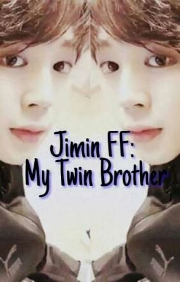 Park Jimin FF: My Twin Brother Part 1 - BangtanWifeu - Wattpad