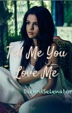 Tell Me You Love Me by DieHrdSelenator
