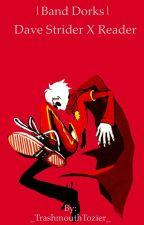 Band Dorks | Dave Strider x Reader by runbcyrun