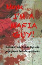 Maybe,I'M A MAFIA GUY!! by AlphaBetzxx