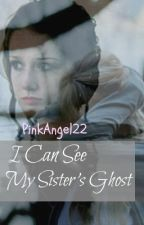 I can see my sister's ghost by PinkAngel22