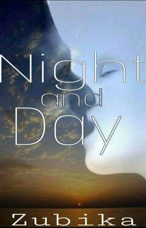 Night and Day (Poetry)  by Zubika18
