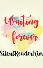 Waiting Forever (ONGOING) by SilentReaderKim