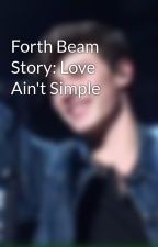 Forth Beam Story: Love Ain't Simple by Arxdro