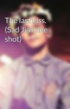 The last kiss. (Sad Jiall one shot) by LouisIsHarrysCumslut