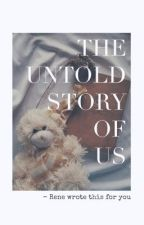 The Untold Story of Us by kaileerene