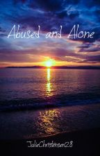 Abused and Alone by JulieChristensen28