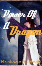 Power of a Dragon by Bookworm_Bear