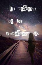 Lo Perfecto de las Imperfecciones by Naniitaa_3504