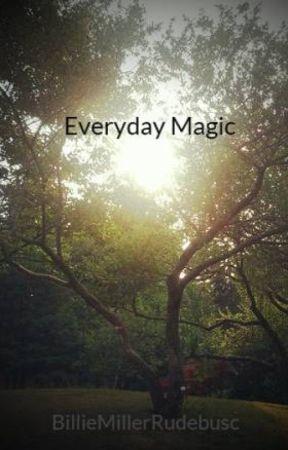 Everyday Magic by BillieMillerRudebusc