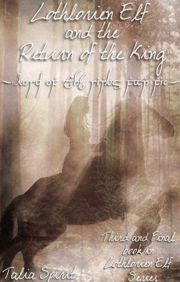Lothlorien Elf and the Return of the King (Lord of the Rings Fan Fic)