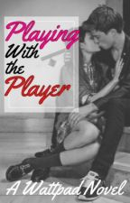 Playing with the Player by BadBoyNovels