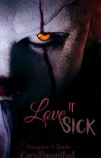 LoveSick || Pennywise X Reader || by CoraRosenthal