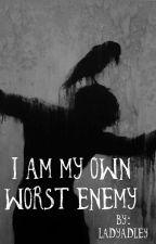 I am my own worst enemy by LadyAdley