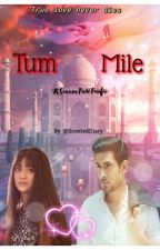 Tum Mile - A Sanam Puri Fanfiction  by ScentedDiary