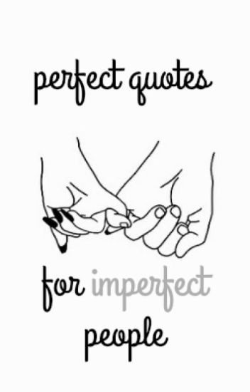 Perfect Quotes For Imperfect People No Body Is Perfect Project