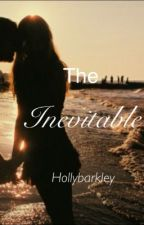 The Inevitable by HollyBarkley