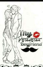 My Pervert Boyfriend by GlynaPaola