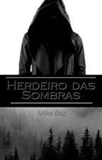 Herdeiro das Sombras by Mike_Bez