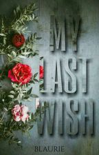 My Last Wish by BLaurie