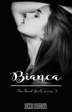 Bianca (The Bad Girls #3) by zennyarieffka