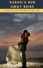 Sarah: A Run Away Bride by AshmeRevelo