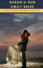 Sarah: A Run Away Bride (Completed) (Editing) by AshmeRevelo