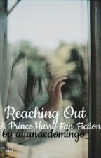 Reaching Out ( A Prince Harry of Wales FanFiction) by lovelessmelodramatic