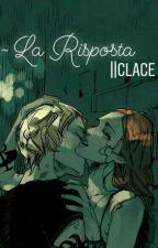 ~ La Risposta ~ {Clace}   Completata by Bea_Bowlight