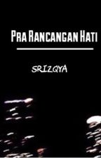 PRARANCANGAN HATI [Completed] by srizqya