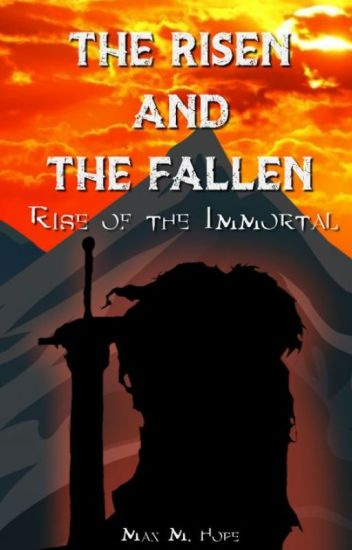 Rise of the Immortal (The Risen And The Fallen LitRPG Part #1) [Under Editing]