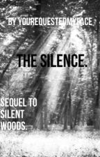 The silence. (Sequel to Silent woods.) by yourequestedmyface